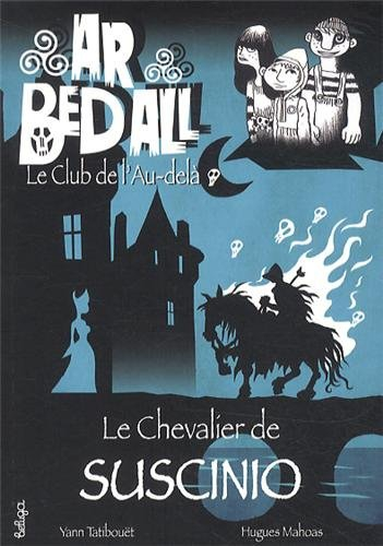 Ar bed all ou le Club de l'Au-delà – Le Chevalier de Suscinio – Hugues MAHUAS